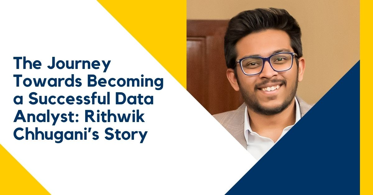 The Journey Towards Becoming a Successful Data Analyst: Rithwik Chhugani's Story